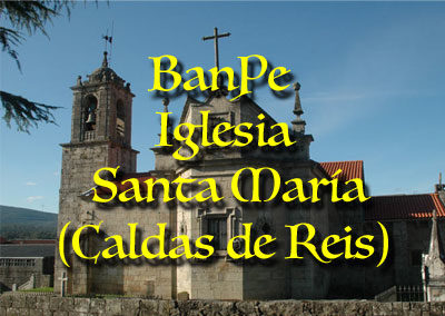 1 – BanPe Iglesia Santa María de Caldas de Reis